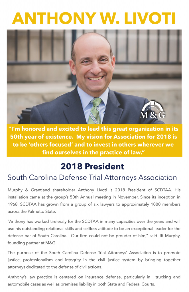 Murphy & Grantland shareholder Anthony Livoti is 2018 President of SCDTAA. His installation came at the group's 50th Annual meeting in November. Since its inception in 1968, SCDTAA has grown from a group of six lawyers to approximately 1000 members across the Palmetto State.